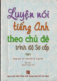 Luyện Nói Tiếng Anh Theo Chủ Đề Trình Độ Sơ Cấp  Tập 2 - Nguyễn Thành Yến
