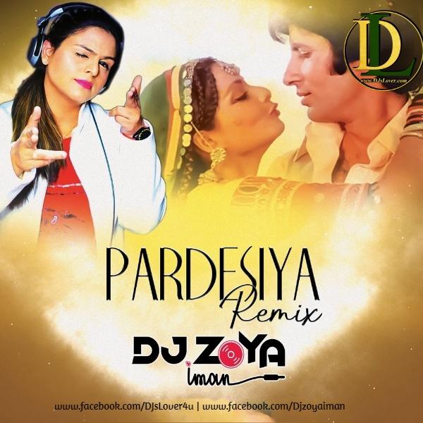 Pardesiya Remix DJ Zoya Iman