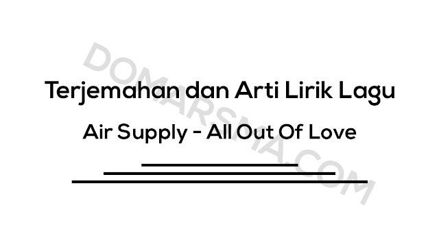 Terjemahan dan Arti Lirik Lagu Air Supply - All Out Of Love