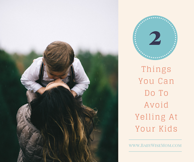 Two Things You Can Do To Avoid Yelling At Your Kids