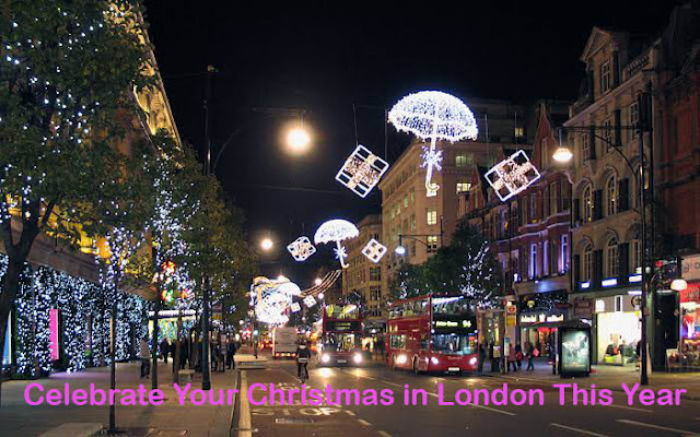 Celebrate Your Christmas in London This Year