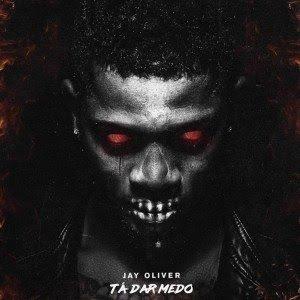 Jay Oliver - Ta dar Medo (2019) BAIXAR MP3