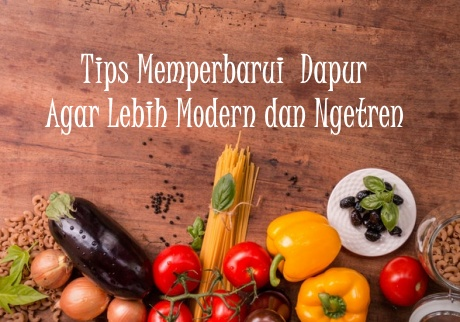Tips Memperbarui Dapur Agar Modern dan Ngetren