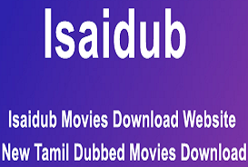 Isaidub: Download Free Tamil Dubbed Movies on Isaidub.com