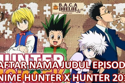 List Daftar Episode Anime Hunter X Hunter 2011 Terbaru