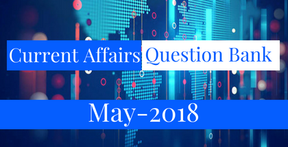 Current Affairs Question Bank- May 2018 | BankExamsToday