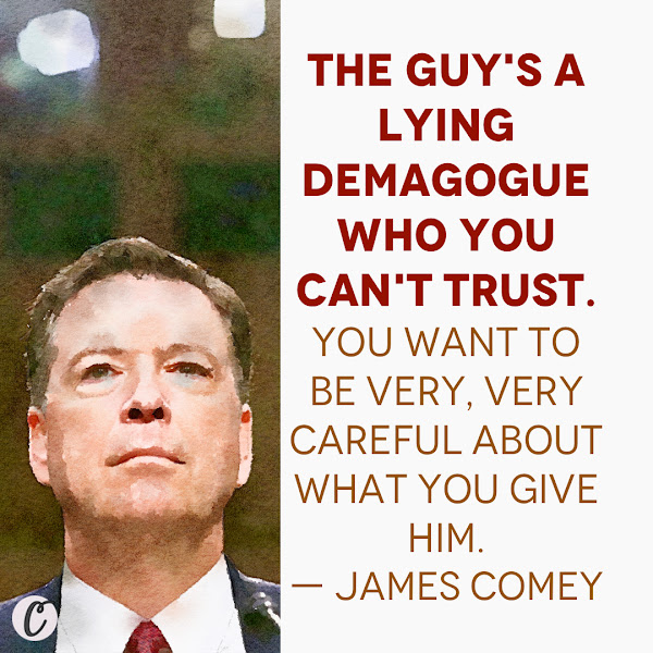 The guy's a lying demagogue who you can't trust. You want to be very, very careful about what you give him. — Former FBI director James Comey