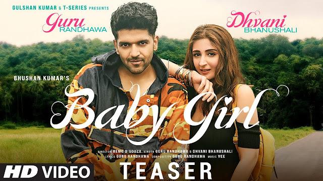 Song  :  Baby Girl Song Lyrics Singer  :  Guru Randhawa & Dhvani Bhanushali Lyrics  :  Guru Randhawa Music  :  VEE Director  :  Remo D'Souza