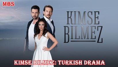 Kimse Bilmez (Nobody Knows) Synopsis And Cast: Turkish Drama