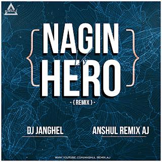 NAGIN VS HERO - REMIX - DJ JANGHEL X DJ ANSHUL REMIX AJ
