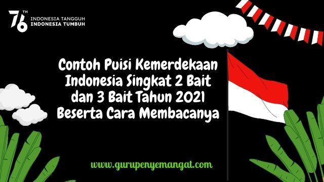 Contoh Puisi Kemerdekaan Indonesia Singkat 2 Bait dan 3 Bait Tahun 2021 Beserta Cara Membacanya