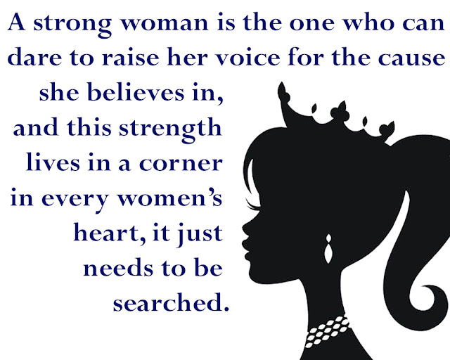 10 Powerful Quotes for Celebrate International Women's Day 2020,A strong woman is the one who can dare to raise her voice for the cause she believes in, and this strength lives in a corner in every woman's heart, it just needs to be searched.
