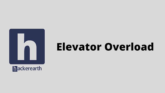 HackerEarth Elevator Overload problem solution