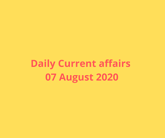 Daily Current Affairs 07 August 2020