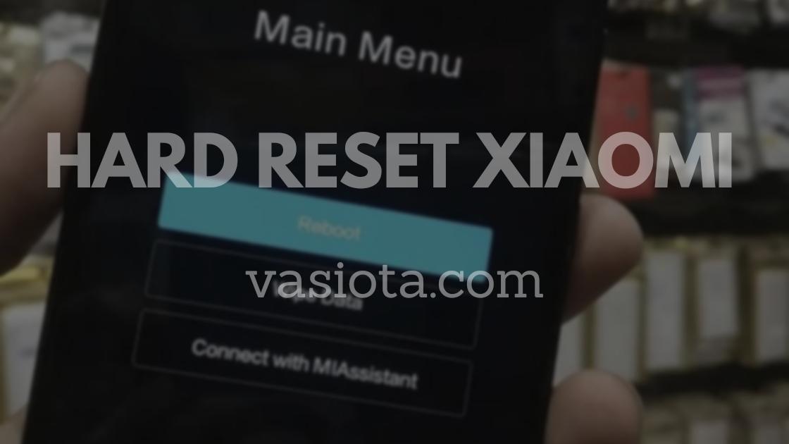 Cara Hard Reset Xioami