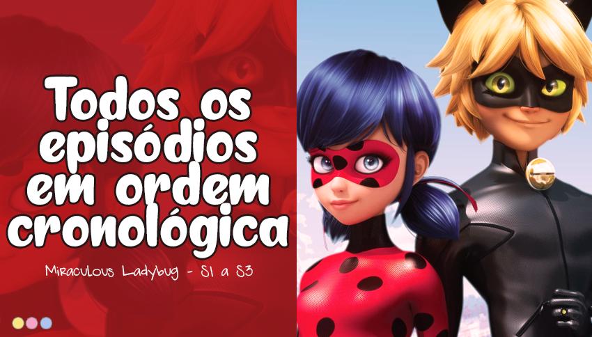 Desembaralhando todos os acontecimentos de Miraculous Ladybug