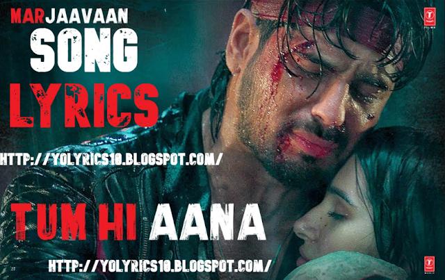 Tum Hi Aana Lyrics - Marjaavaan | YoLyrics