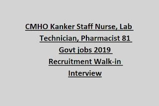 CMHO Kanker Staff Nurse, Lab Technician, Pharmacist 81 Govt jobs 2019 Recruitment Walk-in Interview