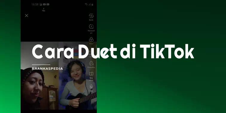 Cara Duet Di Tiktok Brankaspedia Blog Tutorial Dan Tips