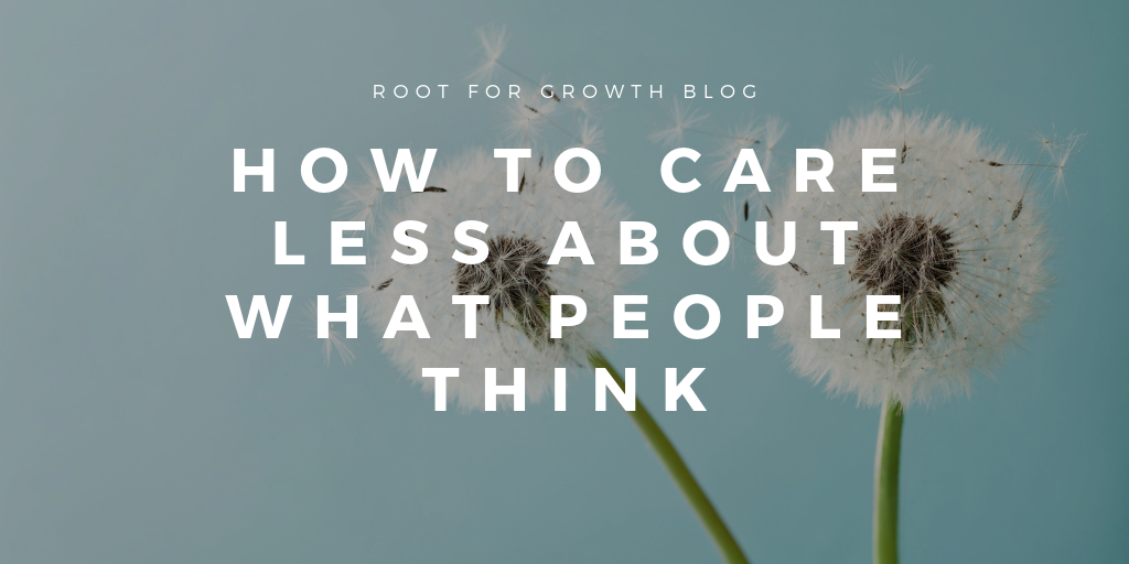 How to stop caring what people think and/or how to care less about what people think for the self conscious