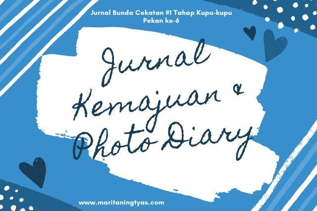 Jurnal Kemajuan & Photo Diary Bunda Cekatan Kupu-kupu 6