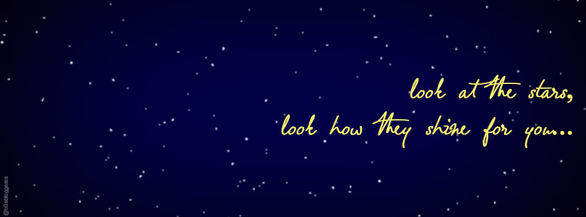 facebook cover look at the stars, look how they shine for you Coldplay yellow frases quotes