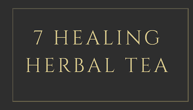 7 Healing Herbal Teas | Health Benefits