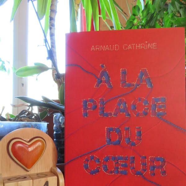 A la place du coeur, tome 2 d'Arnaud Cathrine