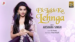 Ek Lakh Ka Lehnga Lyrics | Akshara Singh - Vinay Vinayak