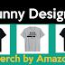 أحصل على أفضل التصاميم ل Merch by Amazon و Teespring...