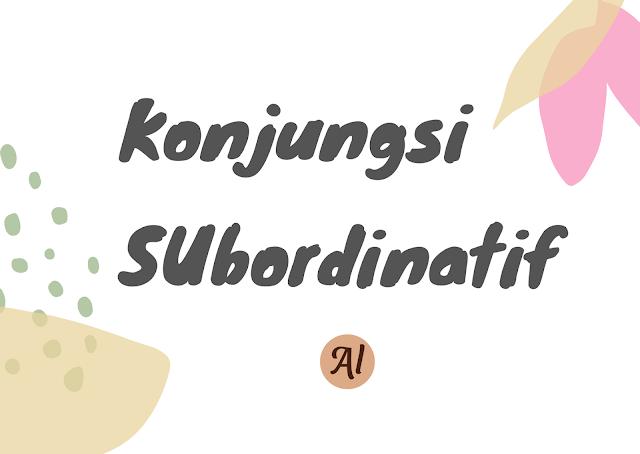 Pengertian konjungsi subordinatif, jenis konjungsi intrakalimat, contoh syarat subordinatif