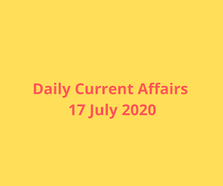 Daily Current Affairs 17 July 2020