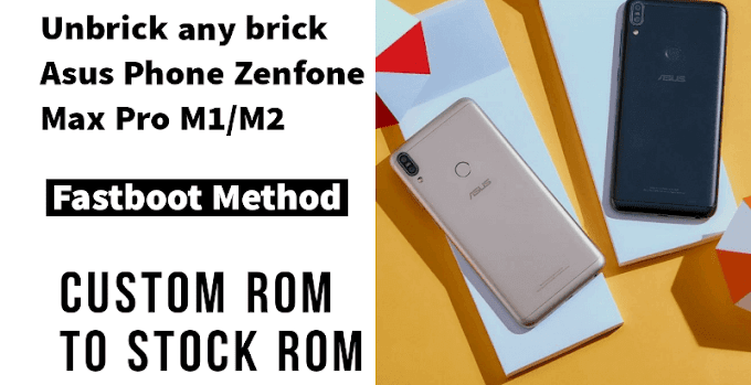 How to Flash Stock ROM on Asus Zenfone Max Pro M1 and M2 [Fixed Bricked Asus Phone]
