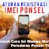 Aturan Registrasi IMEI Ponsel