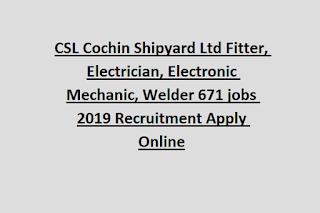 CSL Cochin Shipyard Ltd Fitter, Electrician, Electronic Mechanic, Welder 671 jobs 2019 Recruitment Apply Online