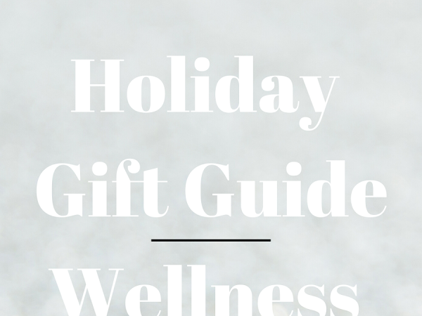 HOLIDAY GIFT GUIDE: FOR THE WELLNESS LOVER