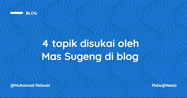 4 topik yang lebih disukai oleh Mas Sugeng di blog