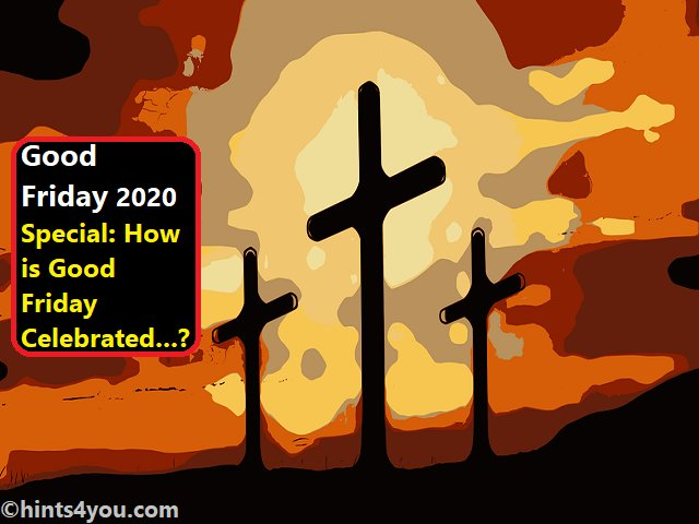 Good Friday 2020 Special: How is Good Friday Celebrated