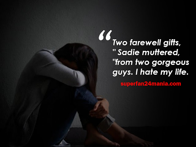 """Two farewell gifts,"""" Sadie muttered, """"from two gorgeous guys. I hate my life."""