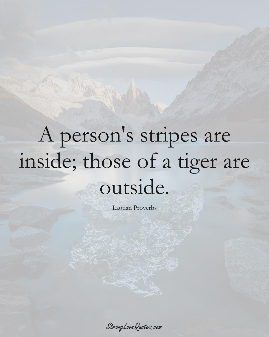 A person's stripes are inside; those of a tiger are outside. (Laotian Sayings);  #aVarietyofCulturesSayings