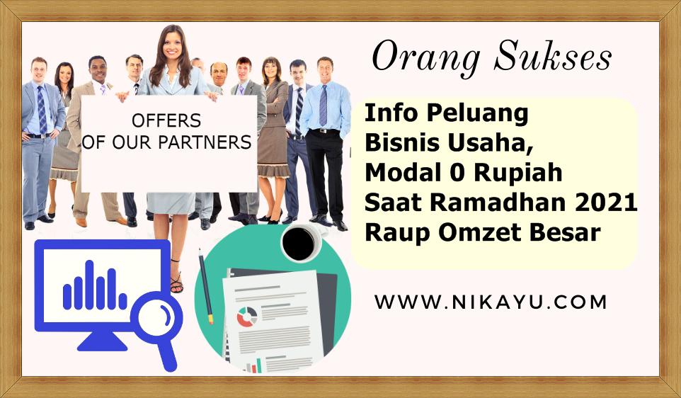 Info Peluang Bisnis Usaha, Modal 0 Rupiah Saat Ramadhan 2021: Raup Omzet Besar