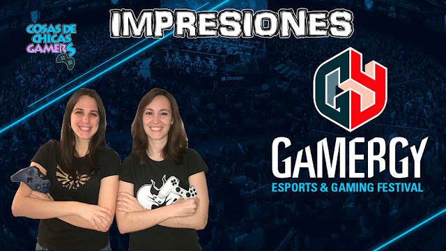 Impresiones Gamergy 2017
