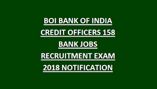 BOI BANK OF INDIA CREDIT OFFICERS 158 BANK JOBS RECRUITMENT EXAM 2018 NOTIFICATION