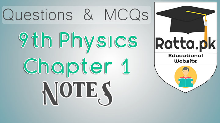 Matric 9th Physics Chapter 1 Notes - MCQs, Questions and Numericals pdf