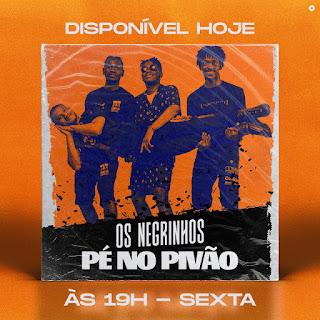 Os Negrinhos - Pé No Pivão [DOWNLOAD] 2019 BAIXAR MP3