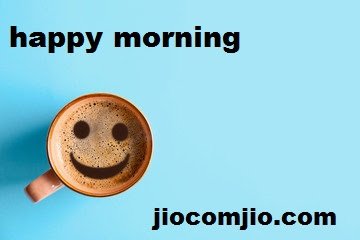 happy morning happy morning all jio.com