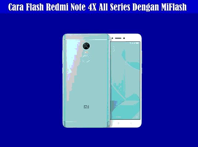 Cara Flash Xiaomi Redmi Note 4X All Series Tested 100% Work Via MiFlash