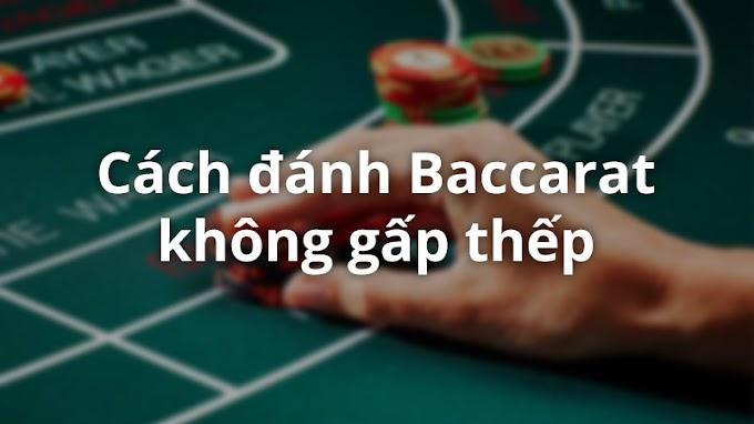 Đánh Baccarat theo cầu không gấp thếp