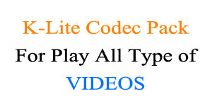 K-Lite Codec Pack for all type of videos