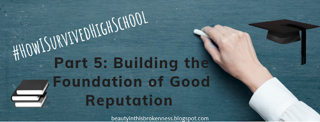 #HowISurvivedHighSchool Part 5: Building the Foundation of Good Repuation